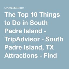 The Top 10 Things to Do in South Padre Island - TripAdvisor - South Padre Island, TX Attractions - Find What to Do Today, This Weekend, or in May