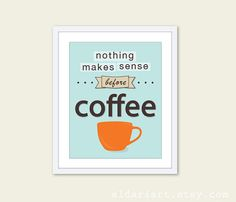 Nothing Makes Sense Before Coffee...
