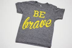 Be Brave kids short sleeve tshirt by TribeIsAlive on Etsy, $20.00