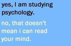 You had to explain this to just about everyone.   Things Only A Psych Major Will Understand