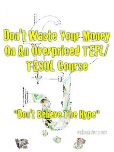 TEFL/TESOL Courses are a Waste of Money... http://www.eslinsider.com/articles/tefl-tesol-courses-are-a-waste-of-money