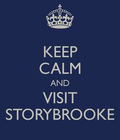 "KEEP CALM AND VISIT STORYBROOKE I love this show ""Once upon a time"""