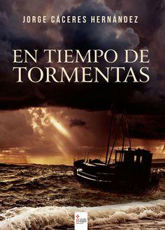 En tiempo de tormentas / Jorge Cáceres Hernández. [Almería]: Círculo Rojo, 2014.