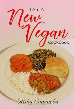 I Am A NEW VEGAN Cookbook