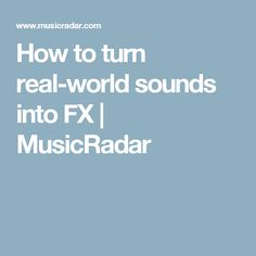How to turn real-world sounds into FX | MusicRadar