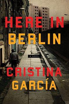 Here in Berlin: A Novel by Cristina Garcia https://www.amazon.com/dp/1619029596/ref=cm_sw_r_pi_dp_x_gWIzzbV6VYRVX