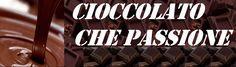 Cioccolato che passione | Un blod dedicato al cioccolato ricette, curiosità, eventi, corsi....