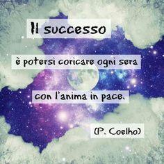 Il miglior successo /El enorme éxito es acostarse cada noche con el alma en paz. Paulo Coelho.