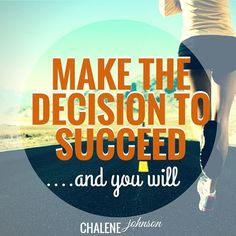 Make the decision to succeed and you will!