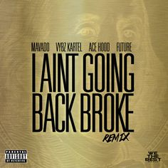 Mavado feat. Vybz Kartel, Ace Hood and Future - I Ain't Going Back Broke Remix (We The Best Music)
