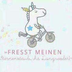 Fresst meinen Sternenstaub, Ihr Langweiler! :)) Eat my Rainbowdust, Slowpokes! #Einhorn #Unicorn #Glitzerstaub