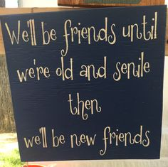 Best friends sign, We'll be friends until we're old and senile, Wooden Sign, Handpainted Sign, Handmade Sign, Rustic Signs, Custom Sign