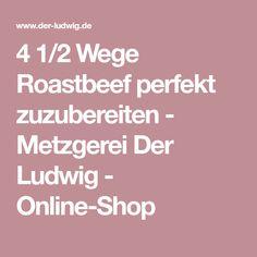 4 1/2 Wege Roastbeef perfekt zuzubereiten - Metzgerei Der Ludwig - Online-Shop