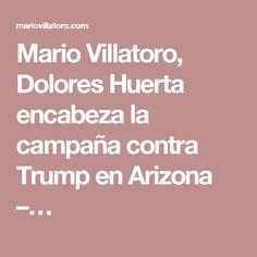 Mario Villatoro, Dolores Huerta encabeza la campaña contra Trump en Arizona –…