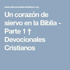 Un corazón de siervo en la Biblia - Parte 1 † Devocionales Cristianos