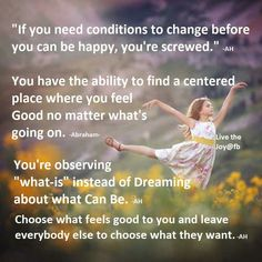 Don't need conditions. Find your centred place. Etc.