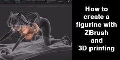 How to create a figurine with ZBrush and 3D printing