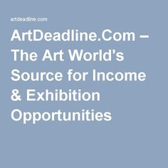ArtDeadline.Com – The Art World's Source for Income & Exhibition Opportunities
