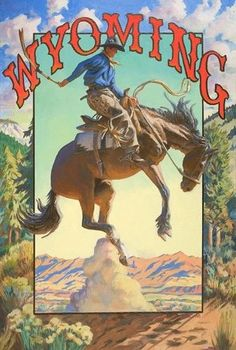 Wyoming, Buckeye Blake travel poster (not vintage) Wyoming Cowboys, Cody Wyoming, Wyoming State, Cowboy Art, Cowboy Room, National Park Posters, Cool Posters, Maps Posters, Le Far West