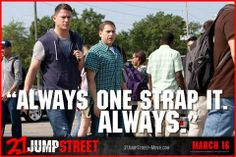 21 Jump Street, Always One Strap No Question About It! Funny Movies, Good Movies, Movies Showing, Movies And Tv Shows, 22 Jump Street, Favorite Movie Quotes, Funny Scenes, Movie Lines, Tv Quotes