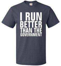"Funny Government Shirt This statement applies to almost all countries on earth. This funny exercise shirt makes a perfect gift for the runner in your life. The ""I Run Better Than The Government "" shir"