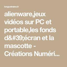 alienware,jeux vidéos sur PC et portable,les fonds d'écran et la mascotte - Créations Numériques - actualités du Net,référencement efficace sur la longue traîne