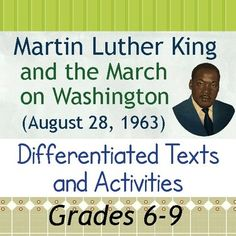 Martin Luther King and the March on Washington consists of two of my resources combined in one (Grades 6, 7 and Grades 8,9) includes 2-two page general informational text about the March. They are written at two different levels but include almost the same information.