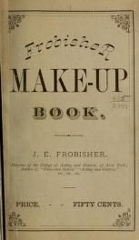1882 Frobisher's make-up book. A complete guide on theatrical makeup...