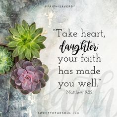 Take heart daughter, your faith has made you well. Matthew 9:22 #faithisaverb