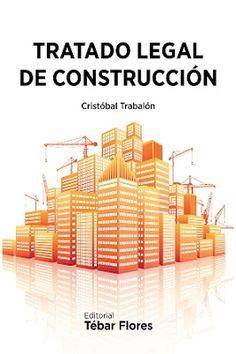 Tratado legal de construcción / Cristóbal Trabalón. Tébar Flores, Madrid : 2015. 687 p. : il. ISBN 9788473604918 Construcción -- Derecho.