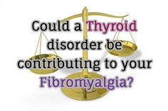 Could a Thyroid Disorder be contributing to your Fibromyalgia Symptoms?