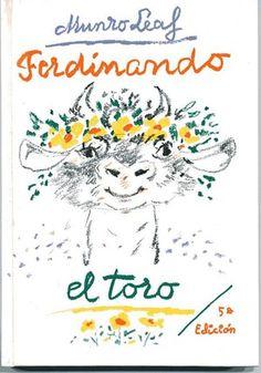 FERDINANDO EL TORO. Munro Leal. El texto de Ferdinando el toro, escrito por Munro Leaf en 1936 (según se dice en menos de una hora), no ha perdido ninguna de sus características: belleza, ingenuidad, contenido, alegría… A la manera de un cuento clásico vamos introduciéndonos en la historia de este torito peculiar, disfrutando con él en el campo y preocupándonos por su aventura como toro de lidia; y también a la manera clásica nos encontramos con un final feliz.BIBLIOTECA.
