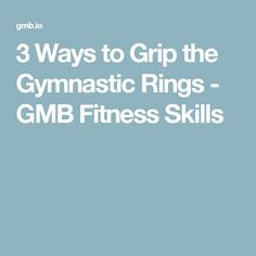 3 Ways to Grip the Gymnastic Rings - GMB Fitness Skills