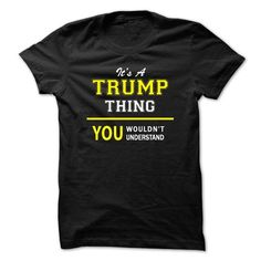 Donald Trump: Its A TRUMP thing, you wouldnt understand !! Shirts & Tees