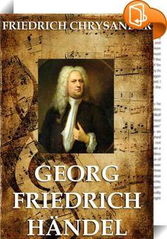 Georg Friedrich Händel    ::  Chrysanders Lebenswerk ist die unvollendete, mit dem Jahr 1740 abbrechende Biographie Händels (Leipzig 1858-67, Bd. 1-3, erste Hälfte), die zu den bedeutendsten Leistungen auf musikgeschichtlichem Gebiet gehört. Dieser Band umfasst mehrere tausend Bildschirmseiten.