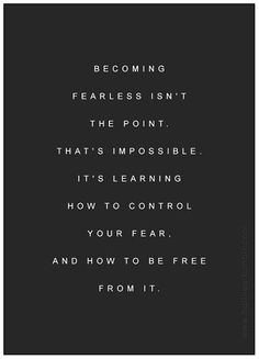 Becoming fearless isn't the point on imgfave
