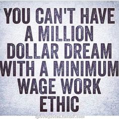 I wish I could drill this into every young person's head. You have to WORK for what you want.