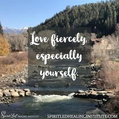 Love fiercely, especially yourself.