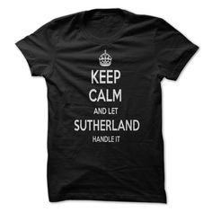 Keep Calm and let SUTHERLAND Handle it Personalized T-S T Shirt, Hoodie, Sweatshirt