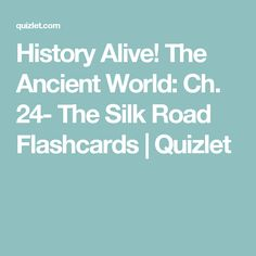 History Alive! The Ancient World: Ch. 24- The Silk Road Flashcards | Quizlet