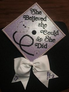 She Believed She Could So She Did Graduation Cap... just seeing this made me cry. I'm going to be so proud