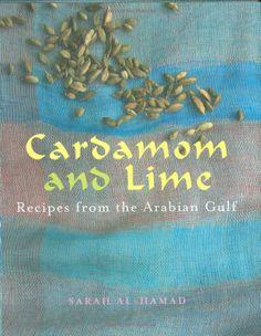 Cardamom and Lime: Recipes from the Arabian Gulf: Sarah al-Hamad: 9781566568494: Books - Amazon.ca