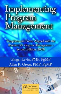 Implementing Program Management: Templates and Forms Aligned with the Standard for Program Management - Second Edition (2008) - CRC Press Book
