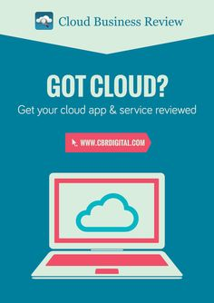 Got cloud? Get your cloud app and service reviewed - http://www.cbrdigital.com/get-reviewed.html