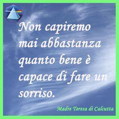 """""""Non capiremo mai abbastanza quanto bene è capace di fare un sorriso."""" - Madre Teresa di Calcutta #madreteresa #citazioni #quotes #lauragipponi"""
