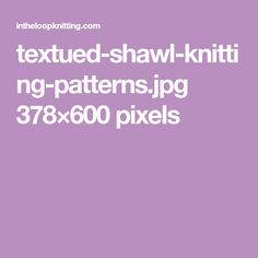 textued-shawl-knitting-patterns.jpg 378×600 pixels