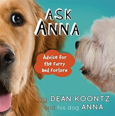 ASK ANNA: Advice for the Furry and Forlorn by Dean Koontz