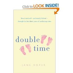 Double Time: How I Survived---and Mostly Thrived---Through the First Three Years of Mothering Twins