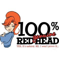Redheads so much fire so much love and want in them. A woman with red hair is sexy,her skin is radiant,her smile lights the room in a soft glowing light. My red head is Gina.simply amazing in every way