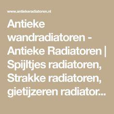 Antieke wandradiatoren - Antieke Radiatoren | Spijltjes radiatoren, Strakke radiatoren, gietijzeren radiatoren, nieuwe radiatoren